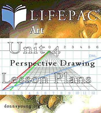 Lifepacs Elective Art Unit 4 - Perspective Drawing - Lesson Plans by Donna Young